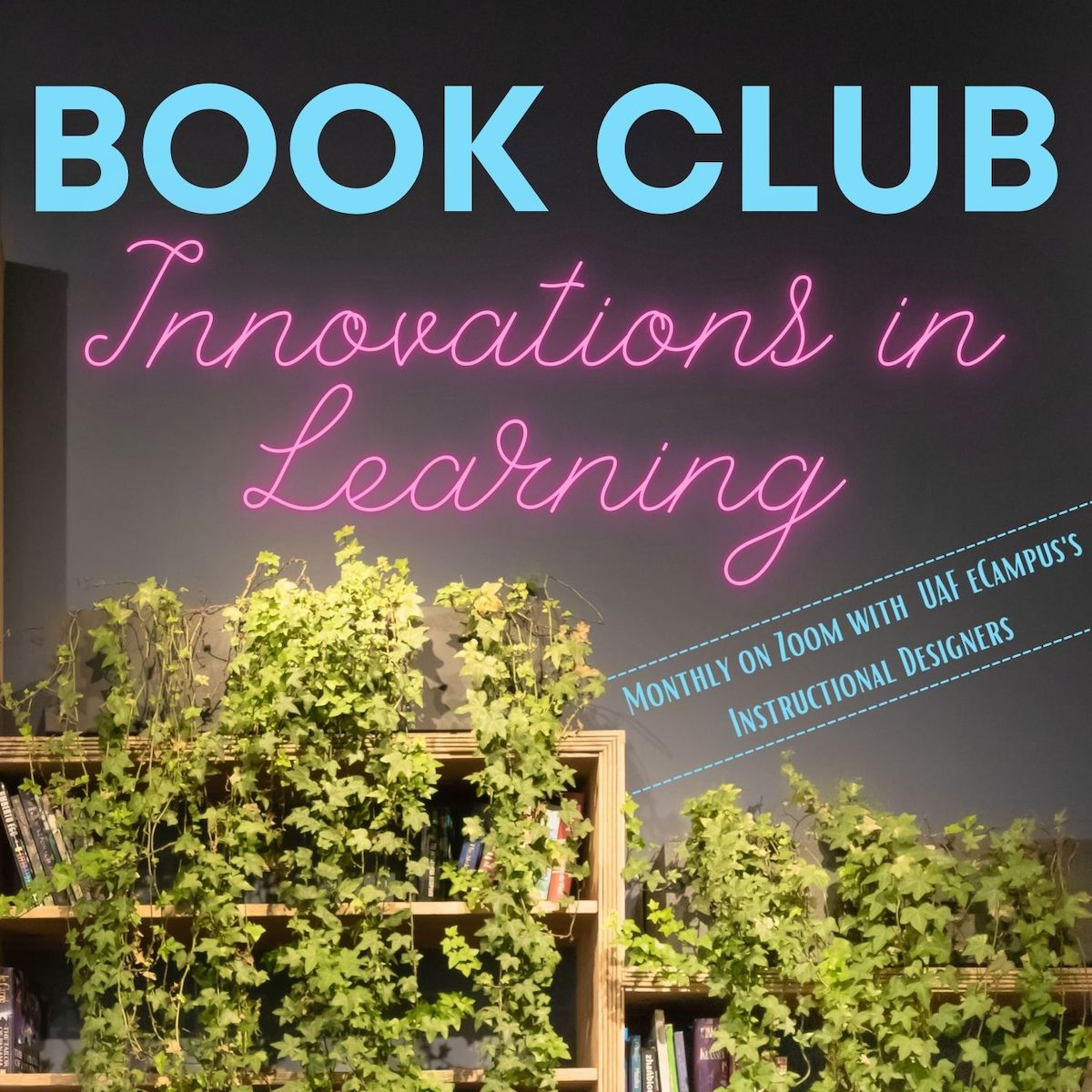 """ivy growing over bookshelves with """"Book Club: Innovations in Learning"""" written above"""
